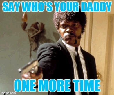 BH who's your daddy