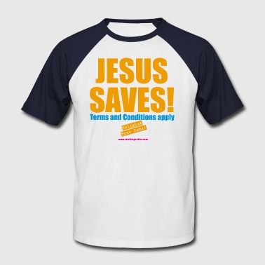 BH jesus-saves-terms-and-conditions-apply-mens-baseball-t-shirt